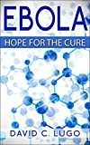 EBOLA: HOPE FOR THE CURE: Ebola Situation in USA, Ebola Vaccine and ZMAPP