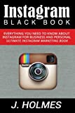 Instagram: Instagram Blackbook: Everything You Need To Know About Instagram For Business and Personal - Ultimate Instagram Marketing Book