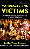 img - for By Dr Tana Dineen Manufacturing Victims: What the Psychology Industry Is Doing to People (3rd Edition) [Paperback] book / textbook / text book