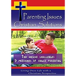 Parenting Issues, Christian Solutions - The Unique Challenges & Pressures of Single Parenting
