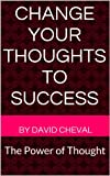 Change Your Thoughts to Success
