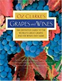 Oz Clarke's Grapes and Wines: The definitive guide to the world's great grapes and the wines they make