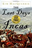 img - for By Kim MacQuarrie The Last Days of the Incas (First Edition) book / textbook / text book