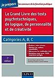 Le grand livre des tests psychotechniques de logique, de personnalité et de créativité (Tous concours fonction publique t. 1)...