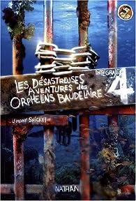 Les désastreuses Aventures des Orphelins Baudelaire - Intégrale, tome 4 par Lemony Snicket