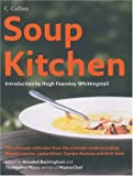 Soup Kitchen: The Ultimate Collection from the Ultimate Chefs Including Nigella Lawson, Jamie Oliver, Gordon Ramsay and Rick Stein (0007205406) by Buckingham, Annabel