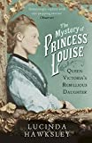 img - for The Mystery of Princess Louise: Queen Victoria's Rebellious Daughter book / textbook / text book
