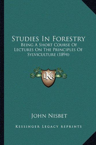 Studies in Forestry: Being a Short Course of Lectures on the Principles of Sylviculture (1894)