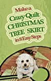 img - for Make a Crazy Quilt Christmas Tree Skirt in Eight Easy Steps book / textbook / text book