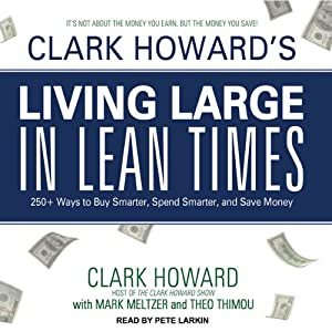 Clark Howard's Living Large in Lean Times: 250+ Ways to Buy Smarter, Spend Smarter, and Save Money | [Clark Howard, Mark Maltzer, Theo Thimou]