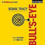 Bull's-Eye: The Power of Focus | Brian Tracy