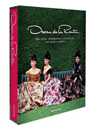 Oscar de la Renta: The Style, Inspiration, and Life of Oscar de La Renta. With a Foreword by Anna Wintour