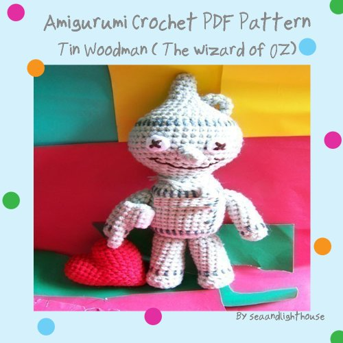 Tin Woodman (the wizard of Oz) - Amigurumi Crochet Pattern
