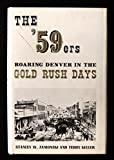 The 59 ers [fifty-niners]: Roaring Denver in the gold rush days