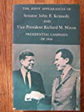 img - for The Joint Appearances of Senator John F. Kennedy and Vice President Richard M. Nixon: Presidential Campaign of 1960 book / textbook / text book