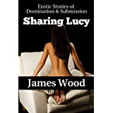 Erotic Stories of Domination and Submission: Sharing Lucyby James Wood