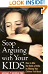 Stop Arguing with Your Kids: How to W...