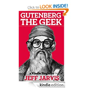 Gutenberg the Geek (Kindle Single): Jeff Jarvis: Amazon.com: Kindle Store