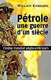Pétrole, une guerre d'un siècle : l'ordre mondial anglo-américain