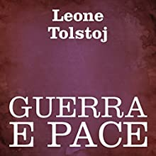 Guerra e Pace [War and Peace] Audiobook by Leone Tolstoj Narrated by Silvia Cecchini