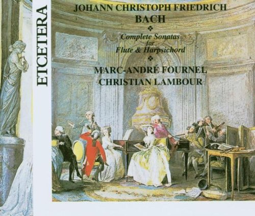 Johann Christoph Friedrich Bach: Complete Sonatas for Flute & Harpsichord (Johann Christoph Friedrich Bach compare prices)