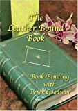 THE LEATHER BOUND BOOK  DVD  BOOKBINDING WITH PETER GOODWIN