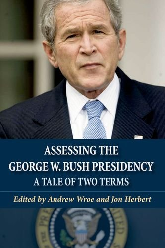 Assessing the George W. Bush Presidency: A Tale of Two Terms