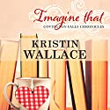 Imagine That: Covington Falls Chronicles, Book 3 Audiobook by Kristin Wallace Narrated by Becky Doughty