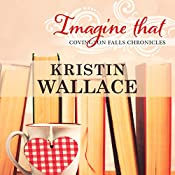 Imagine That: Covington Falls Chronicles, Book 3 | Kristin Wallace