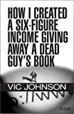 How I Created a Six Figure Income Giving Away a Dead Guys Book