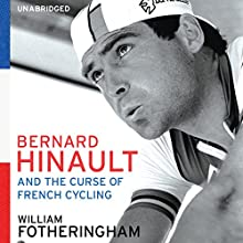 Bernard Hinault and the Fall and Rise of French Cycling (       UNABRIDGED) by William Fotheringham Narrated by Joseph Kloska