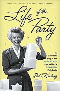 Book Cover: Life of the Party: The Remarkable Story of How Brownie Wise Built, and Lost, a Tupperware Party Empire