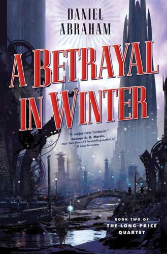 A Betrayal in Winter (The Long Price Quartet), Daniel Abraham