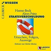 Staatsverschuldung: Ursachen, Folgen, Auswege Hörbuch von Hanno Beck, Aloys Prinz Gesprochen von: Günter Merlau
