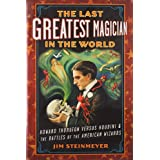 The Last Greatest Magician in the World: Howard Thurston versus Houdini & the Battles of the American Wizards ~ Jim Steinmeyer