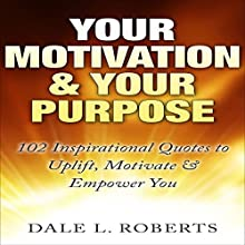 Your Motivation & Your Purpose: 102 Inspirational Quotes to Uplift, Motivate & Empower You Audiobook by Dale L. Roberts Narrated by Maurice R. Cravens II