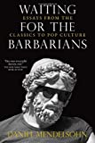 Waiting for the Barbarians: Essays from the Classics to Pop Culture (1590177134) by Mendelsohn, Daniel