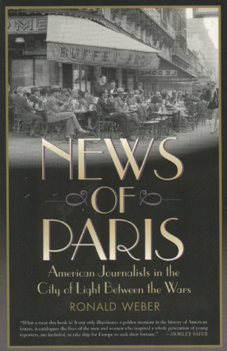 News of Paris: American Journalists in the City of Light, Ronald Weber