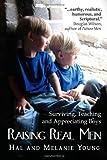 Raising Real Men: Surviving, Teaching and Appreciating Boys