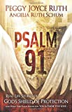 Psalm 91: Real-Life Stories of God's Shield of Protection And What This Psalm Means for You & Those You Love