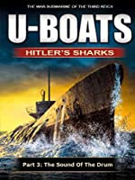 U-Boats - Hitler's Sharks - Chapter 3 - The Sound of the Drum