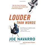 Louder Than Words: Take Your Career from Average to Exceptional with the Hidden Power of Nonverbal Intelligenceby Joe Navarro