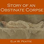 Story of an Obstinate Corpse | Elia W. Peattie