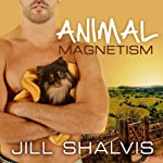 Animal Magnetism: Animal Magnetism Series, Book 1 (       UNABRIDGED) by Jill Shalvis Narrated by Karen White
