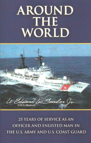 Around The World: 25 Years Of Service As An Officer And Enlisted Man In The U.S. Army and U.S. Coast Guard