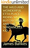 THE WILD AND WONDERFUL ETTA PLACE: RIDING WITH BUTCH CASSIDY AND THE SUNDANCECE KID (Old American West Book 4)