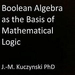 Boolean Algebra as the Basis of Mathematical Logic Audiobook