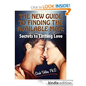 The New Guide to Finding the Available Man: Secrets to Lasting Love (Stop Falling In Love With An Unavailable Man)