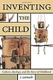 Inventing the Child (Children's Literature and Culture)