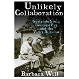 Unlikely Collaboration: Gertrude Stein, Bernard Faÿ, and the Vichy Dilemma (Gender and Culture Series)